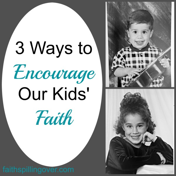 3 Ways to Encourage Our Kids' Faith