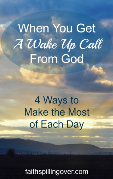 When a simple headache suddenly became life-threatening, God gave me a wake-up call. Here are 4 ways to make the most of each day.