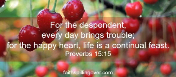3 tips for a happier heart scripture. Proverbs 15, 15