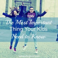 The Most Important Thing Your Kids Need to Know